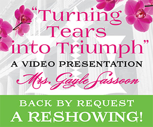 Back By Popular Demand! Turning Tears Into Triumph a Video with Mrs. Gayle Sassoon